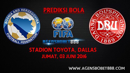 Prediksi Bosnia Herzegovina vs Denmark 3 Juni 2016